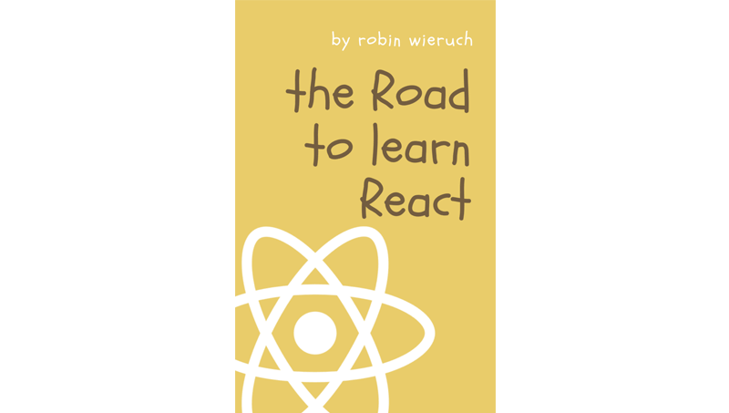 THE ROAD TO LEARN REACT - Robin Wieruch