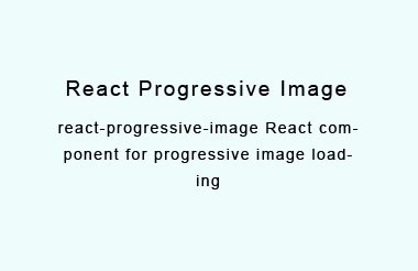 React component for progressive image loading