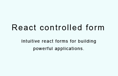 Intuitive react forms for building powerful applications