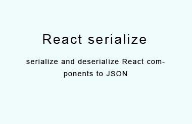 Serialize and deserialize React components to JSON