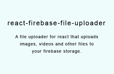 An image uploader for react that uploads images to your firebase storage