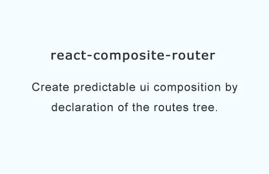 Create predictable ui composition by declaration of the routes tree