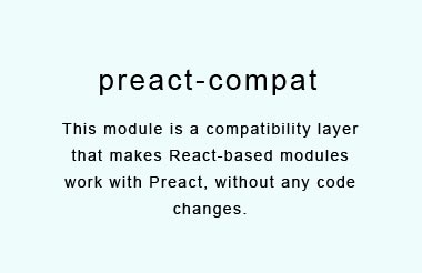 React compatibility layer for Preact
