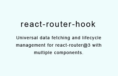 Universal data fetching and lifecycle management for react router with multiple components
